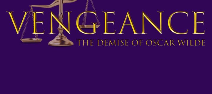Vengeance – The Demise of Oscar Wilde